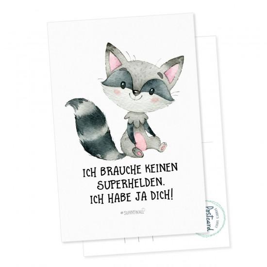 Postkarte Waschbär - Ich brauche keinen Superhelden. Ich habe ja Dich !